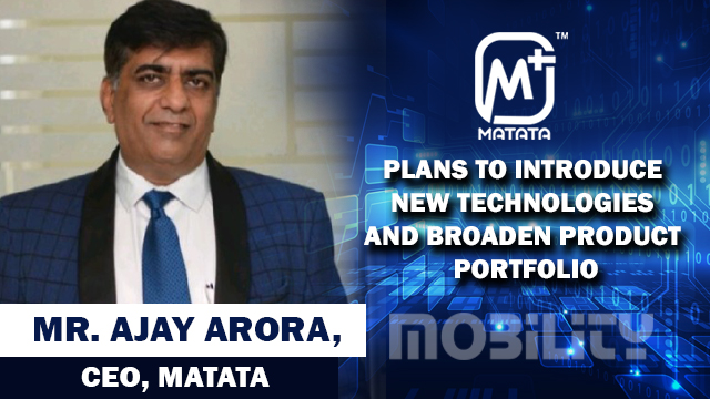 Mr. Ajay Arora, CEO, MATATA shares their company's technology and future plans
