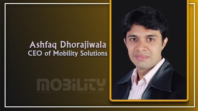 Mr. Ashfaq Dhorajiwala, CEO of Mobility Solutions