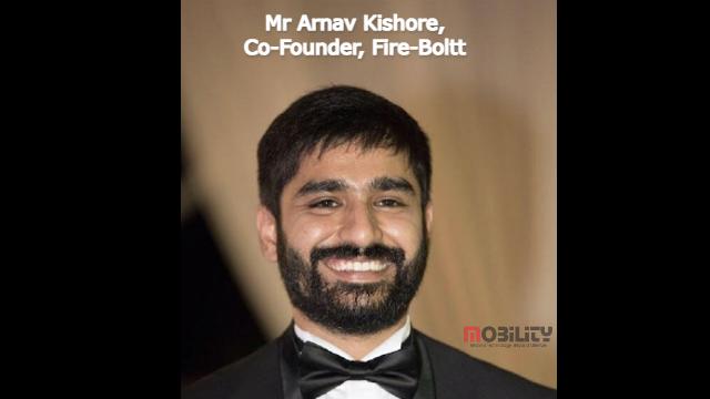 Mr. Arnav Kishore, Founder, Fire-Boltt,