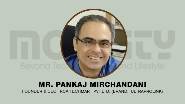 Mr. Pankaj Mirchandani, Founder & CEO,RCA Techmart Pvt Ltd (brand:UltraProlink)